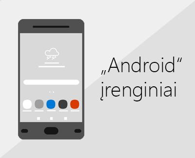 """Spustelėkite, jei norite nustatyti """"Office"""" ir el. paštą """"Android"""" įrenginiuose"""