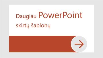"""Daugiau """"PowerPoint"""" skirtų šablonų"""