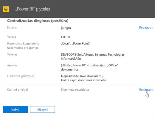 """Ekrano nuotraukoje pavaizduotas """"Power BI"""" plytelių papildinio centralizuoto diegimo puslapis. Lauke Kas turi prieigą reikšmė yra Šiuo metu nepriskirta, o žymiklis nukreiptas ant Redaguoti."""