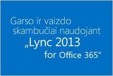 """Garso ir vaizdo skambučiai naudojant """"Lync 2013 for Office 365"""""""