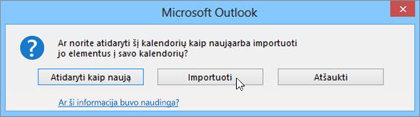 Pasirinkite Importuoti, kai būsite paprašyti atidaryti kaip naują kalendorių arba importavimui.