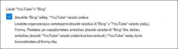 """Microsoft Forms"" administratoriaus parametras ""YouTube"" ir ""Bing"""