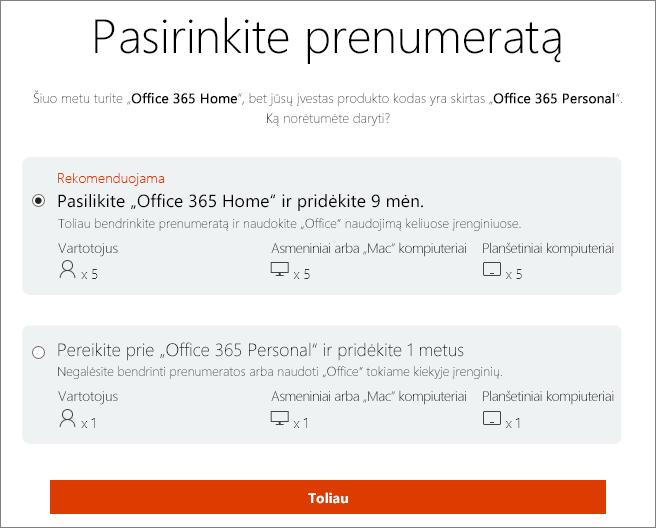 """Pasirinkite toliau naudoti """"Office 365 Home"""" arba pereiti prie """"Office 365 Personal"""" prenumeratos."""