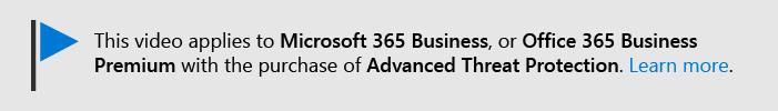 """Pranešimas, pranešantis, kad šis vaizdo įrašas taikomas """"Microsoft 365 Business"""" ir """"Office 365 Business Premium"""" su """"Office 365 ATP"""". Jei reikia daugiau informacijos, pasirinkite šį vaizdą, kad pereitumėte į temą, kurioje paaiškinama daugiau."""