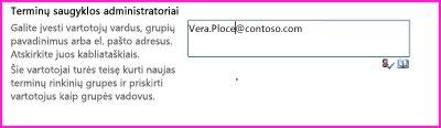 """""""SharePoint"""" administravimo centre esančio teksto lauko Terminų saugyklos administratoriai ekrano nuotrauka. Šiame lauke galite įvesti asmens, kurį norite įtraukti kaip administratorių, vardą."""