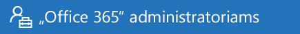 """""""Office 365"""" administratoriams skirtas žinynas"""