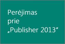 """Perėjimas prie """"Publisher 2013"""""""