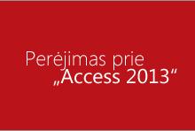 """Perėjimas prie """"Access 2013"""""""