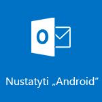 """Outlook"", skirtos ""Android"", nustatymas"