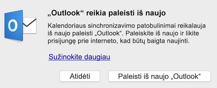 """Dėl kalendoriaus sinchronizavimo patobulinimų turite iš naujo paleisti """"Outlook"""". Paleiskite iš naujo ir likite prisijungę, kad užbaigtumėte atnaujinimą."""
