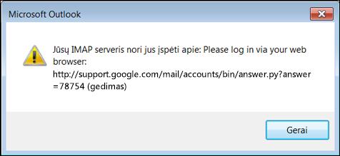 """Jei gaunate klaidos pranešimą """"Jūsų IMAP serverio nori įspėti apie šiuos veiksmus"""", patikrinkite, ar įjungėte """"Gmail"""" mažiau saugius parametrus, kad """"Outlook"""" galėtų pasiekti jūsų laiškus."""