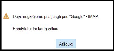 """Deja, negalėjome prisijungti prie """"Google"""" – IMAP.  Bandykite vėliau dar kartą."""