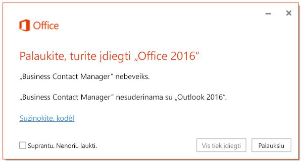"""Palaukite, turite įdiegti """"Office 2016"""", nes neveiks """"Business Contact Manager""""."""