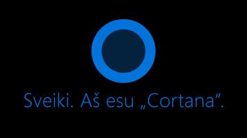 """""""Cortana"""" piktograma, matoma ekrane su žodžiais """"Labas. Aš esu """"Cortana"""" po piktograma."""