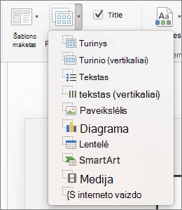 """Ekrano kopijoje rodomos parinktys, galimos išplečiamajame sąraše Įterpti vietos rezervavimo ženklą, į kuriuos įtrauktas turinys, turinys (vertikalus), tekstas, tekstas (vertikalus), paveikslėlis, lentelė, lentelė, """"SmartArt"""", medija ir internetinis vaizdas."""