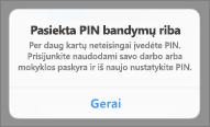 Po per daug neteisingų PIN bandymų turėsite iš naujo nustatyti PIN.