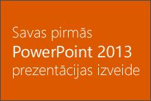 Savas pirmās PowerPoint2013 prezentācijas izveide