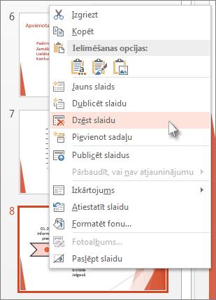Ar peles labo pogu noklikšķiniet uz slaida sīktēla programmā PowerPoint un pēc tam noklikšķiniet uz Dzēst slaidu.