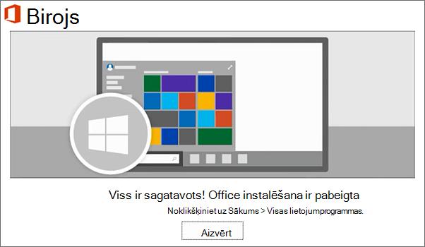 Sistēma Office tagad ir instalēta. Atlasiet Aizvērt