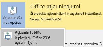 Lai iegūtu jaunāko versiju Office 2016, noklikšķiniet uz atjaunināšanas opcijas un pēc tam uz Atjaunināt tūlīt.