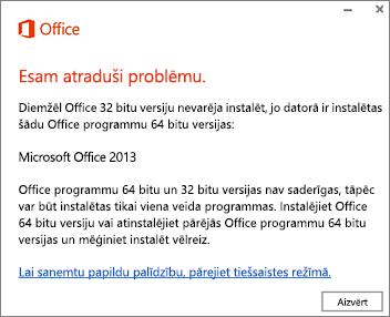 """Kļūdas ziņojums """"32bitu versiju nevar instalēt ierīcē, kurā jau ir instalēta 64bitu Office versija"""""""