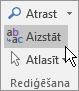 Programmas Outlook cilnē Teksta formatēšana sadaļā Rediģēšana izvēlieties Aizstāt.
