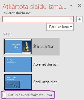 """Atlasiet """"Paturēt avota formatējumu"""" opciju, ja vēlaties, lai saglabātu sākotnējās prezentācijas lietots stils ievietotie slaidi."""