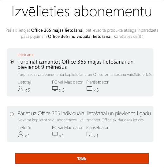 Izvēlēties turpināt izmantot Office365 mājas lietošanai vai pārejiet uz Office365 individuālai lietošanai abonementu.