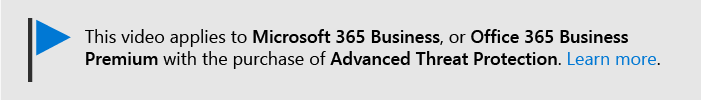 Ziņojums, kas informē par to, ka šis video attiecas uz Microsoft 365 Business, un Office 365 Business Premium ar Office 365 ATP. Ja jums ir nepieciešams vairāk informācijas, atlasiet šo attēlu, lai pārietu uz tēmu, kas izskaidro vairāk.