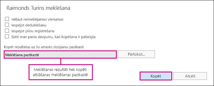 Noklikšķiniet uz Kopēt, lai kopētu meklēšanas rezultātus noklusējuma atklāšanas meklēšanas pastkastē