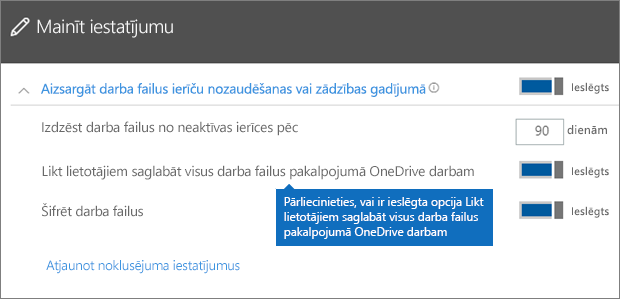 Pārbaudiet, vai ir ieslēgta opcija Likt lietotājiem saglabāt visus darba failus pakalpojumā OneDrive darbam.