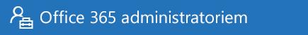 Palīdzība Office365 administratoriem