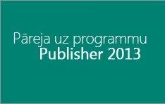 Pāreja uz programmu Publisher2013