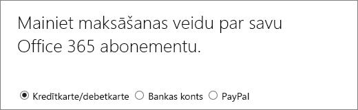 Lapas Mainiet maksāšanas veidu par savu Office365 abonementu augšdaļa, kur tiek rādītas 3atšķirīgas maksāšanas iespējas.