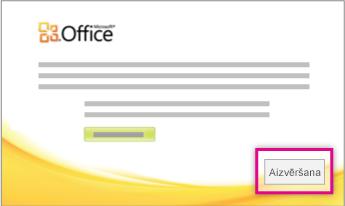 Kad sistēma Office ir instalēta, noklikšķiniet uz Aizvērt.