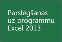 Pārslēgšanās uz programmu Excel 2013