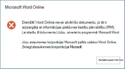 Diemžēl programma Word Online nevar atvērt šo dokumentu, jo to aizsargā informācijas piekļuves tiesību pārvaldība (Information Rights Management — IRM). Lai skatītu šo dokumentu, lūdzu, atveriet to programmā Microsoft Word.