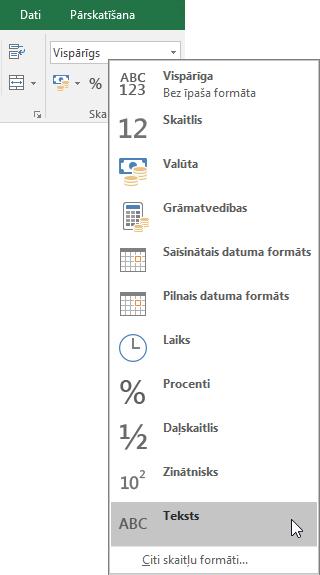 Programmas Excel cilnē Sākums grupā Skaitlis izvēlieties lejupvērsto bultiņu lodziņā Vispārīgs un pēc tam izvēlieties lietojamo skaitļu formātu.