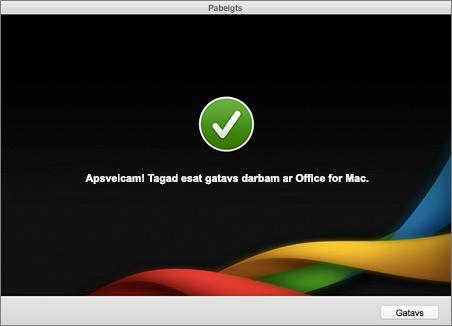 Ekrānuzņēmums, kurā redzams pabeigšanas ekrāns, Apsveicam! Tagad esat gatavs lietot Office for Mac.
