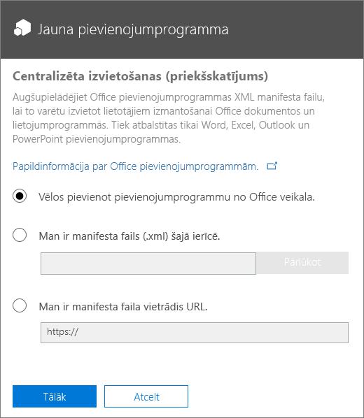 Ekrānuzņēmumā redzams centralizētās izvietošanas dialoglodziņš Jauna pievienojumprogramma. Pieejamās iespējas ir pievienojumprogrammas pievienošana, izmantojot Office veikalu, manifesta faila atrašana vai manifesta faila URL ierakstīšana.
