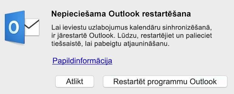 Lai ieviestu uzlabojumus kalendāru sinhronizēšanā, ir jārestartē Outlook. Lūdzu, restartējiet un palieciet tiešsaistē, lai pabeigtu atjaunināšanu.