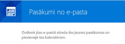 Outlook var izveidot notikumus no e-pasta ziņojumiem