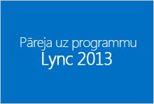 Pārejiet uz programmu Lync 2013