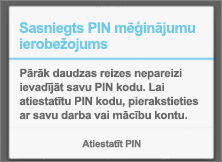 Ja pārāk daudz reižu ievadīsit nepareizu PIN, tas būs jāatiestata.