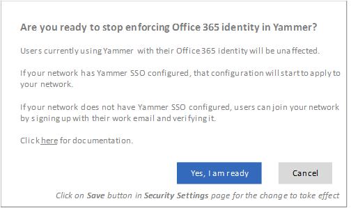 Petikan skrin kotak dialog pengesahan untuk menghentikan penguatkuasaan identiti Office 365 dalam Yammer. Ia menerangkan bahawa SSO Yammer akan mula semula jika ia telah dikonfigurasi sebelum ini dan pengguna yang biasanya log masuk ke Yammer dengan identiti Office 365 tidak akan terjejas.