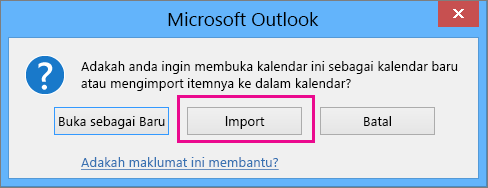 Pilih Import apabila diminta untuk membukanya sebagai kalendar baru atau untuk diimport.