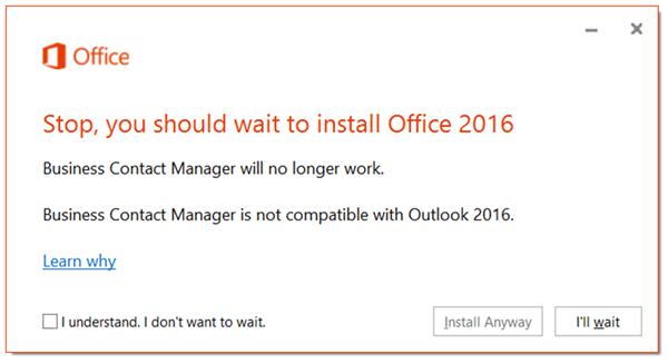 Berhenti, anda perlu menunggu untuk memasang Office 2016 kerana Business Contact Manager tidak akan berfungsi lagi.