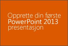 Opprette din første PowerPoint 2013-presentasjon