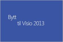 Bytte til Visio 2013
