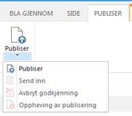 Skjermbilde av kategorien Publiser, som inneholder knapper for publisering, oppheving av publisering og innsending av en publiseringsside til godkjenning